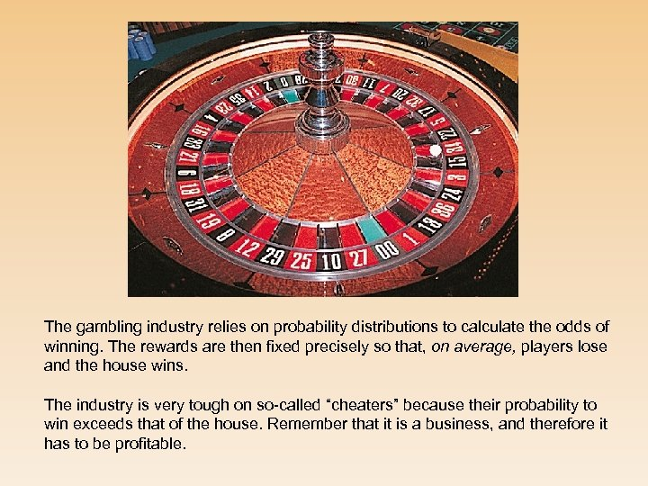 The gambling industry relies on probability distributions to calculate the odds of winning. The