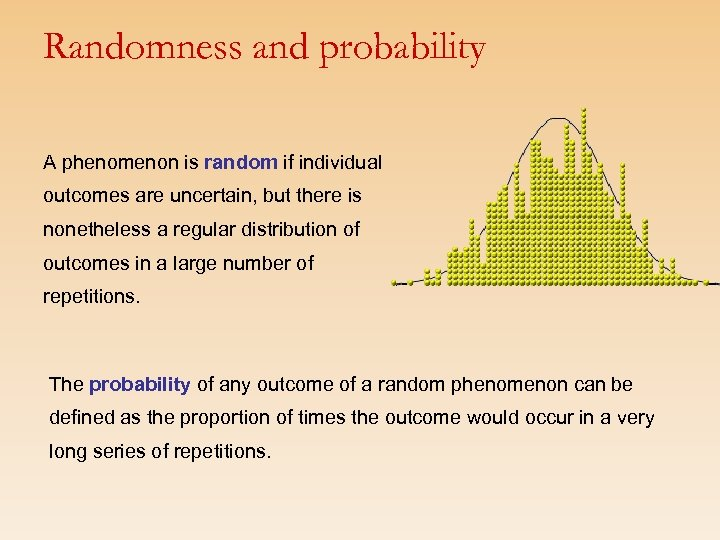 Randomness and probability A phenomenon is random if individual outcomes are uncertain, but there