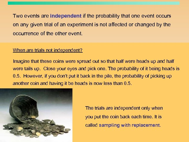 Two events are independent if the probability that one event occurs on any given