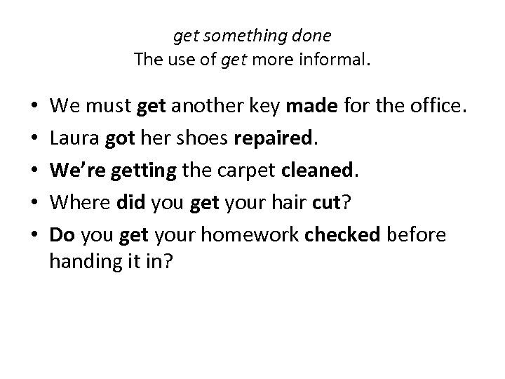get something done The use of get more informal. • • • We must