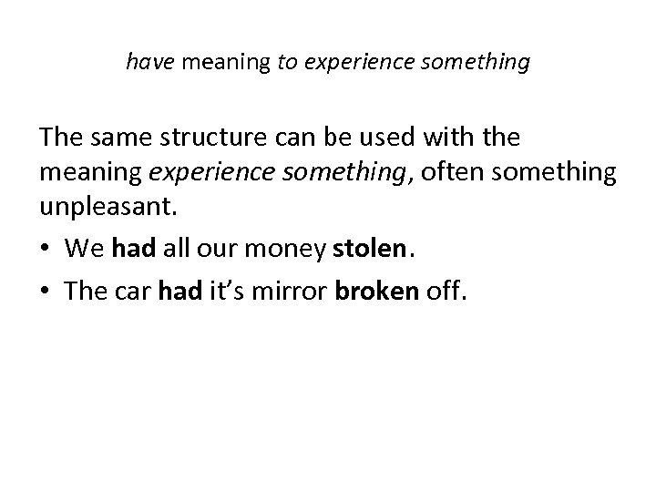 have meaning to experience something The same structure can be used with the meaning