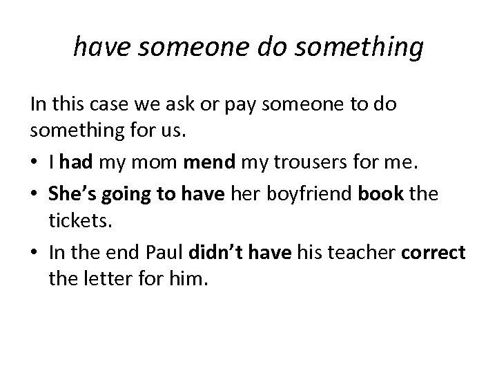 have someone do something In this case we ask or pay someone to do