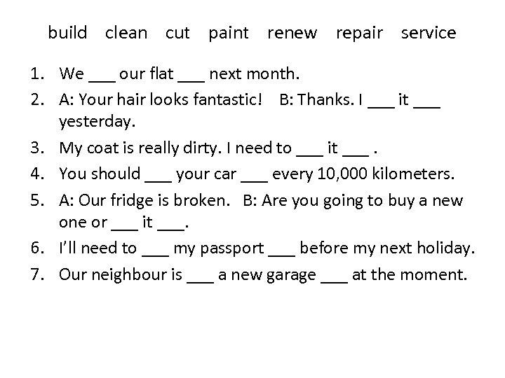 build clean cut paint renew repair service 1. We ___ our flat ___ next