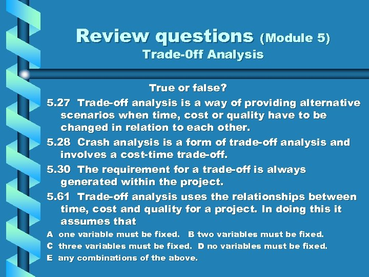 Review questions (Module 5) Trade-0 ff Analysis True or false? 5. 27 Trade-off analysis