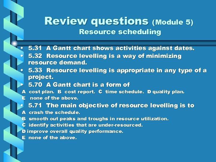 Review questions (Module 5) Resource scheduling • 5. 31 A Gantt chart shows activities