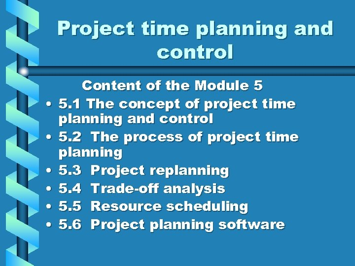 Project time planning and control • • • Content of the Module 5 5.