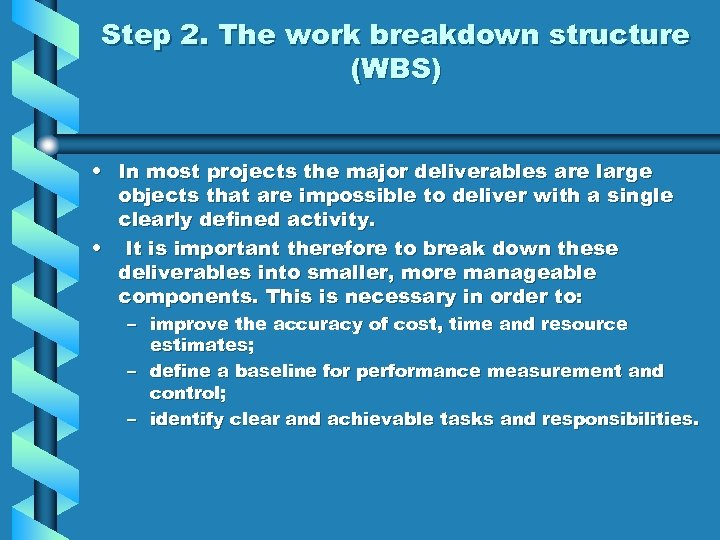 Step 2. The work breakdown structure (WBS) • In most projects the major deliverables