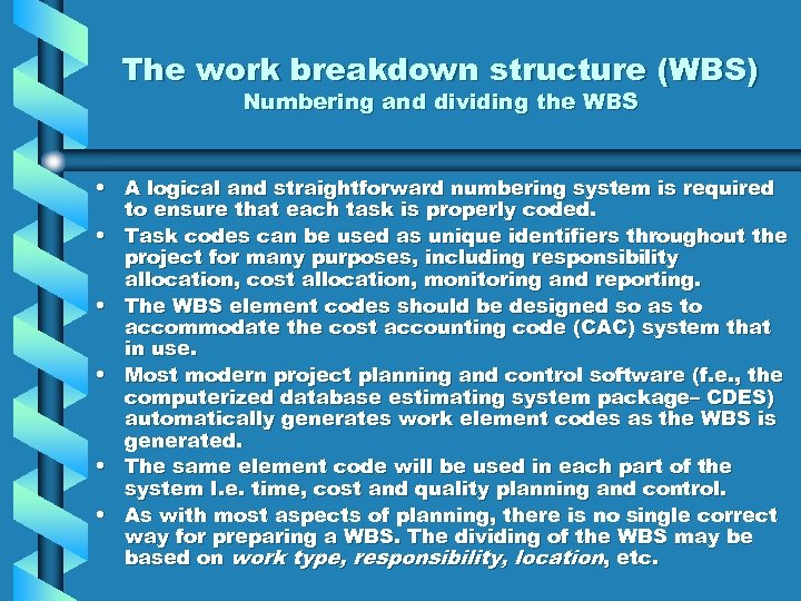 The work breakdown structure (WBS) Numbering and dividing the WBS • A logical and