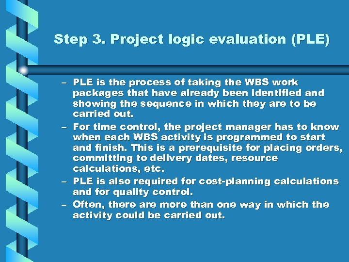Step 3. Project logic evaluation (PLE) – PLE is the process of taking the