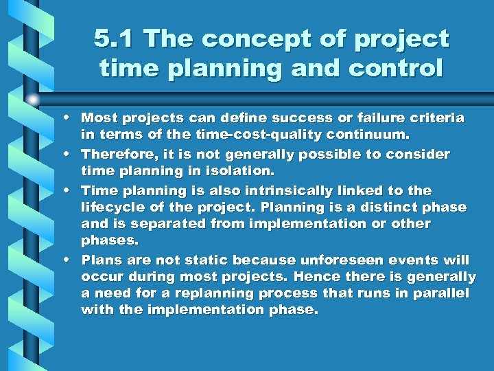 5. 1 The concept of project time planning and control • Most projects can