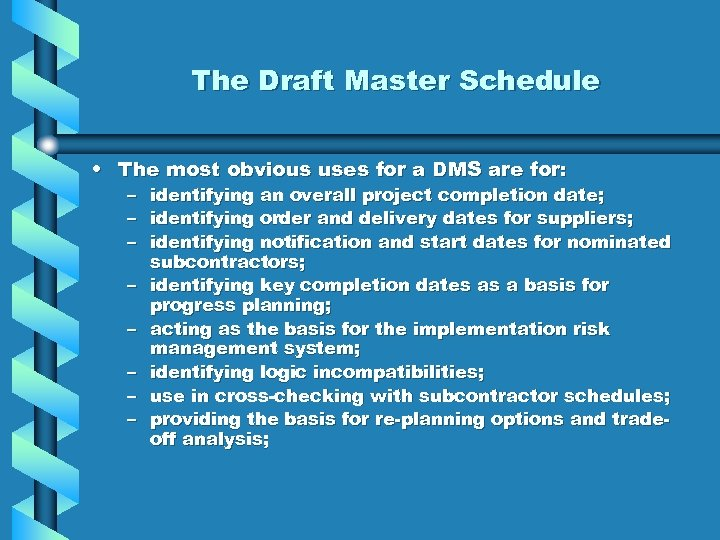 The Draft Master Schedule • The most obvious uses for a DMS are for: