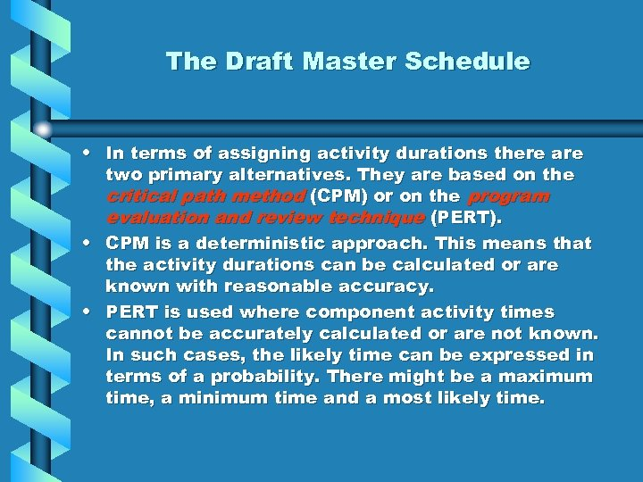 The Draft Master Schedule • In terms of assigning activity durations there are two