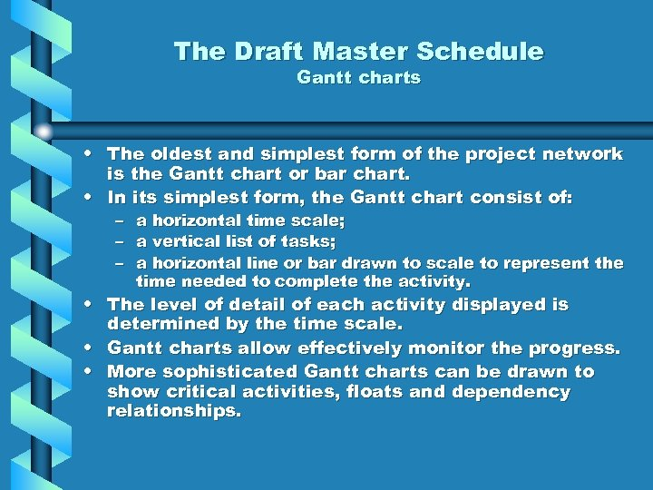 The Draft Master Schedule Gantt charts • The oldest and simplest form of the