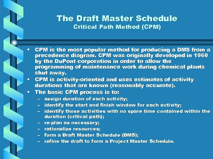 The Draft Master Schedule Critical Path Method (CPM) • CPM is the most popular