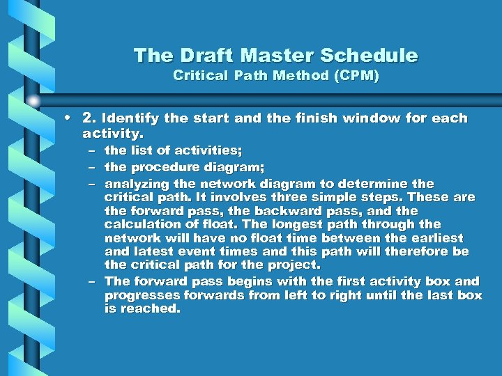 The Draft Master Schedule Critical Path Method (CPM) • 2. Identify the start and