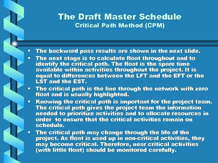 The Draft Master Schedule Critical Path Method (CPM) • The backward pass results are