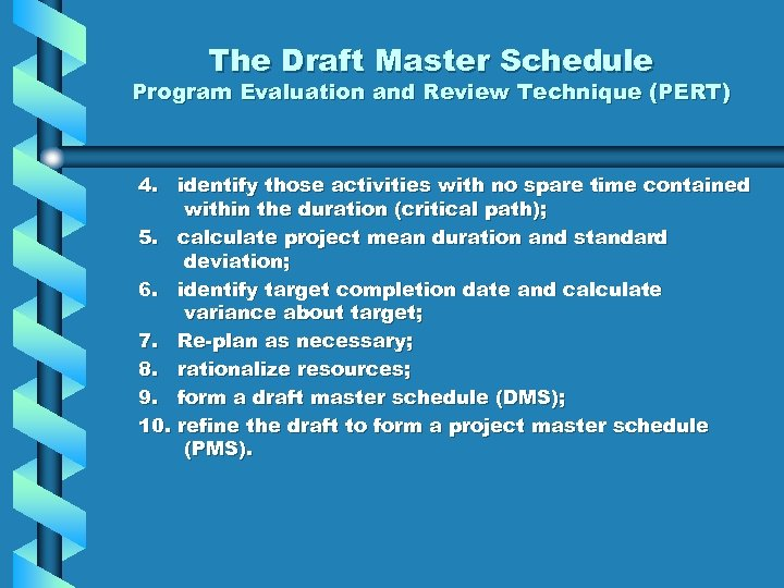 The Draft Master Schedule Program Evaluation and Review Technique (PERT) 4. identify those activities