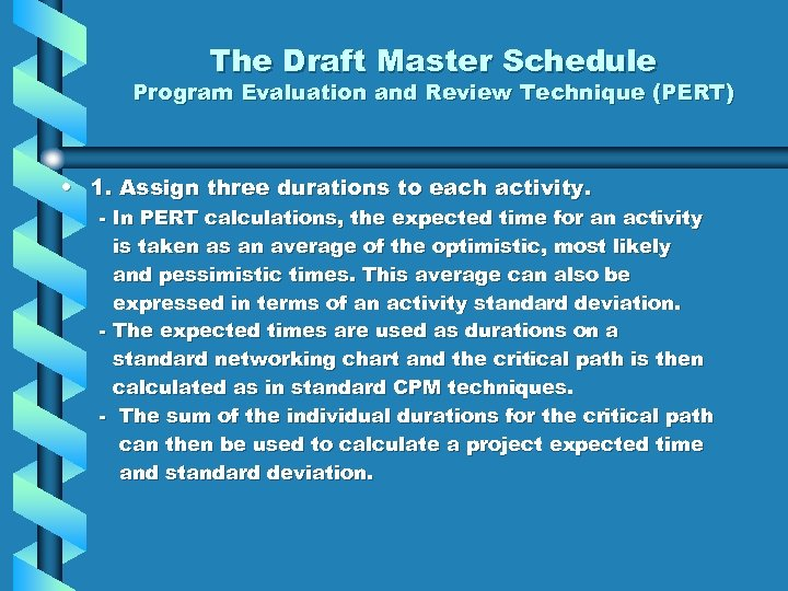 The Draft Master Schedule Program Evaluation and Review Technique (PERT) • 1. Assign three