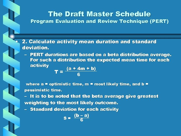 The Draft Master Schedule Program Evaluation and Review Technique (PERT) • 2. Calculate activity