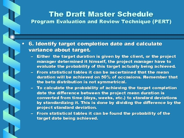 The Draft Master Schedule Program Evaluation and Review Technique (PERT) • 6. Identify target