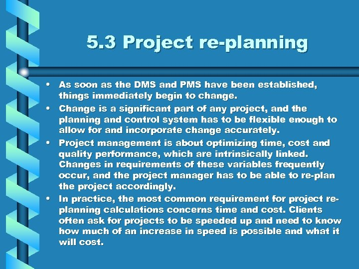 5. 3 Project re-planning • As soon as the DMS and PMS have been