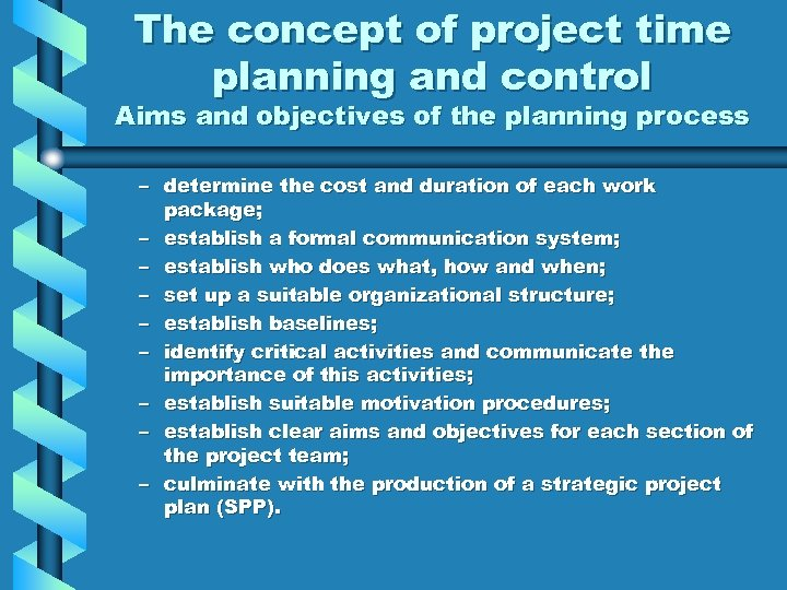 The concept of project time planning and control Aims and objectives of the planning