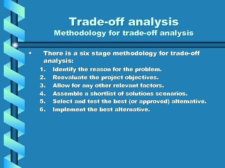 Trade-off analysis Methodology for trade-off analysis • There is a six stage methodology for
