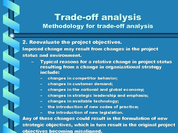 Trade-off analysis Methodology for trade-off analysis 2. Reevaluate the project objectives. Imposed change may