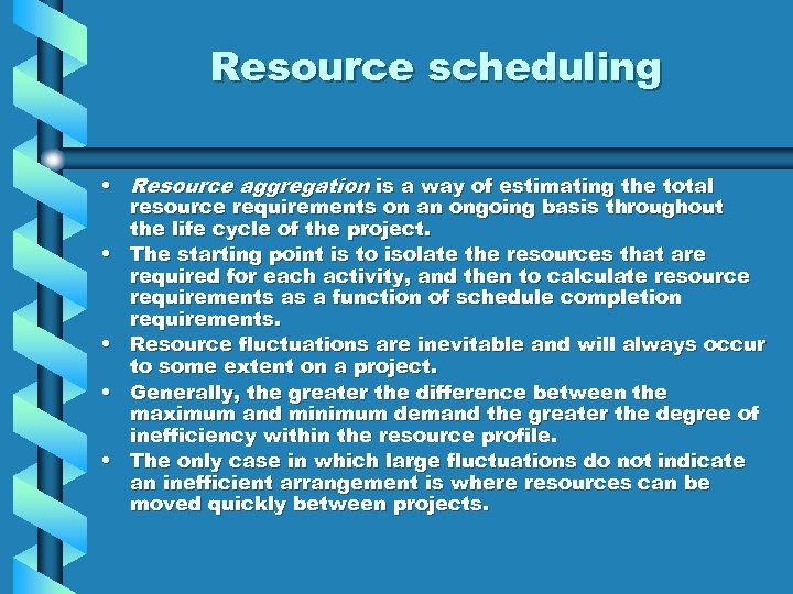 Resource scheduling • Resource aggregation is a way of estimating the total resource requirements