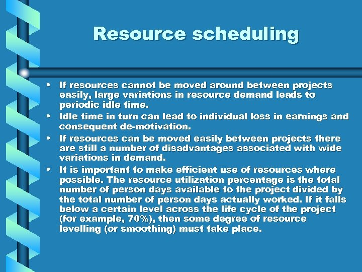 Resource scheduling • If resources cannot be moved around between projects easily, large variations