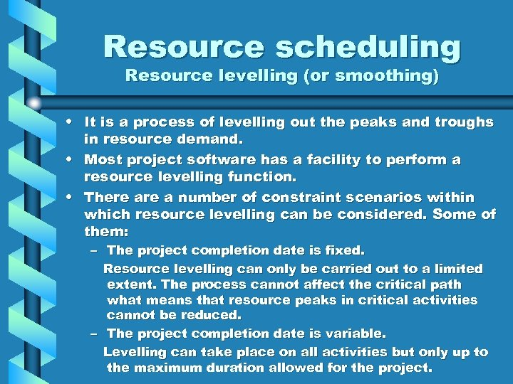 Resource scheduling Resource levelling (or smoothing) • It is a process of levelling out