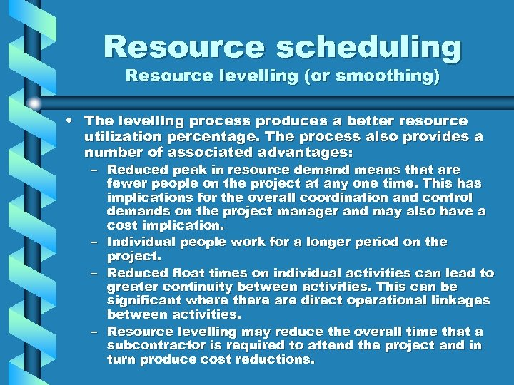 Resource scheduling Resource levelling (or smoothing) • The levelling process produces a better resource