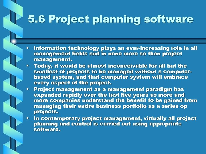 5. 6 Project planning software • Information technology plays an ever-increasing role in all