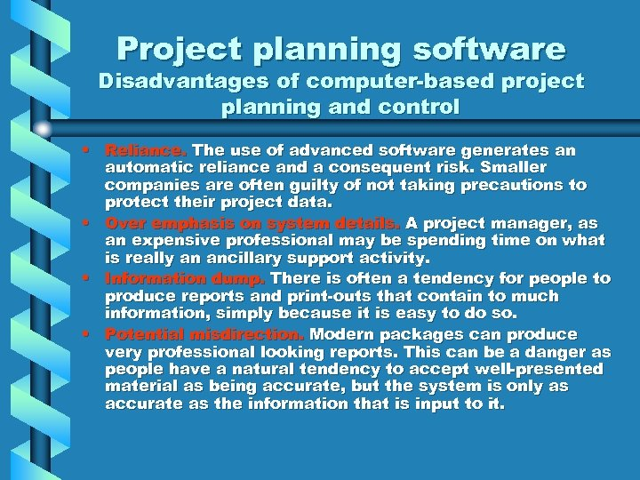 Project planning software Disadvantages of computer-based project planning and control • Reliance. The use