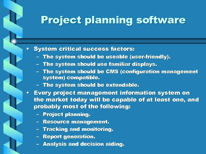 Project planning software • System critical success factors: – The system should be useable