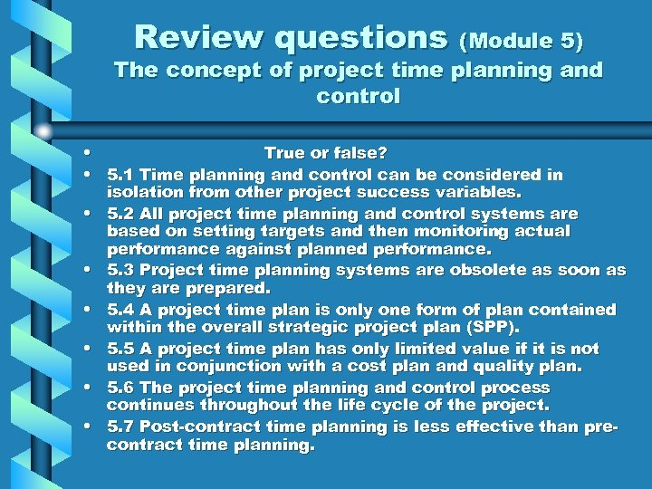 Review questions (Module 5) The concept of project time planning and control • True