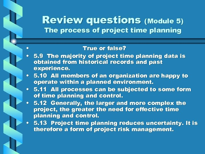 Review questions (Module 5) The process of project time planning • True or false?