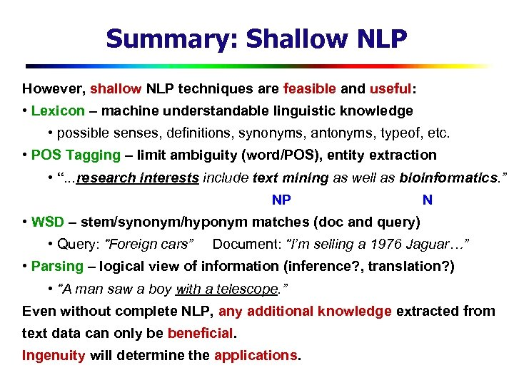 Summary: Shallow NLP However, shallow NLP techniques are feasible and useful: • Lexicon –