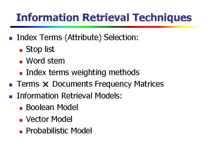 Information Retrieval Techniques n n n Index Terms (Attribute) Selection: n Stop list n