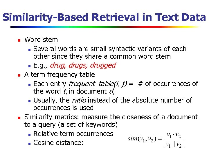 Similarity-Based Retrieval in Text Data n n n Word stem n Several words are