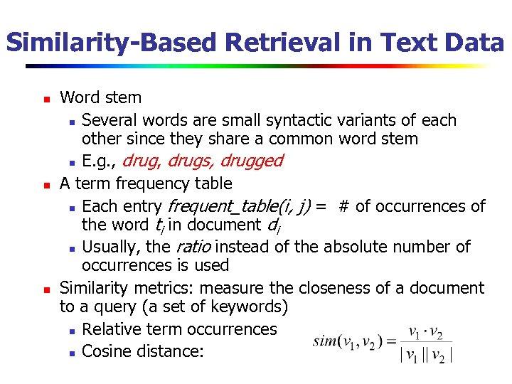 Similarity-Based Retrieval in Text Data n n n Word stem n Several words are