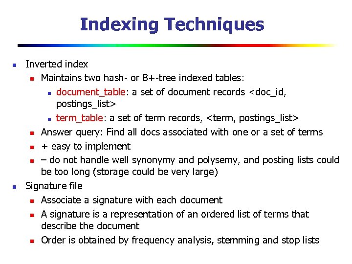 Indexing Techniques n n Inverted index n Maintains two hash- or B+-tree indexed tables: