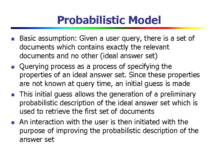 Probabilistic Model n n Basic assumption: Given a user query, there is a set