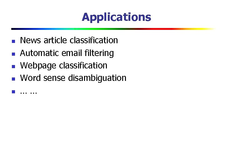 Applications n n n News article classification Automatic email filtering Webpage classification Word sense