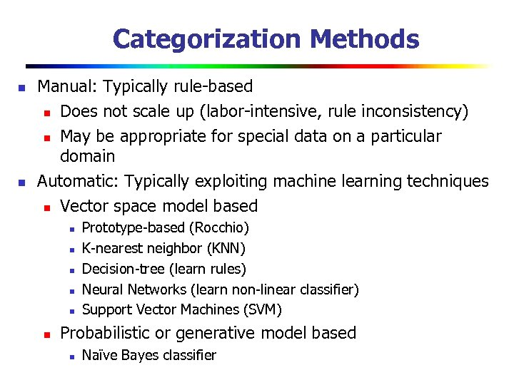 Categorization Methods n n Manual: Typically rule-based n Does not scale up (labor-intensive, rule