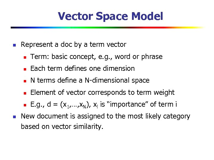 Vector Space Model n Represent a doc by a term vector n n Each