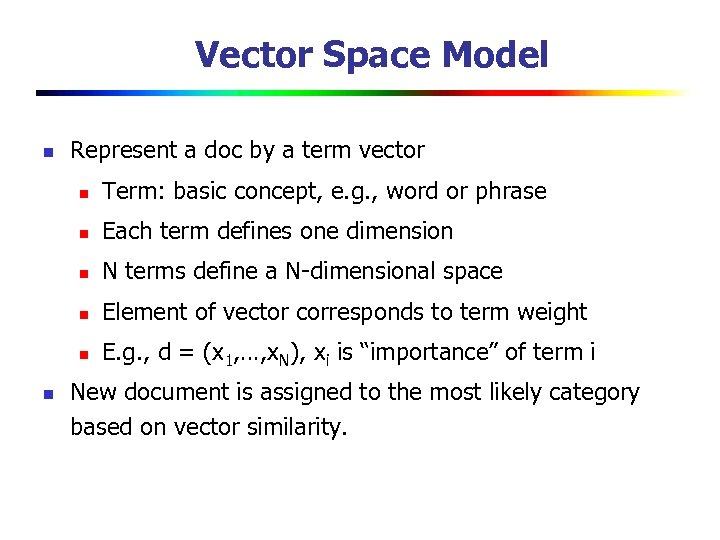 Vector Space Model n Represent a doc by a term vector n n Each