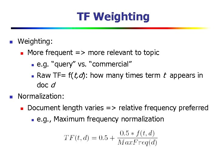 TF Weighting n Weighting: n More frequent => more relevant to topic n n