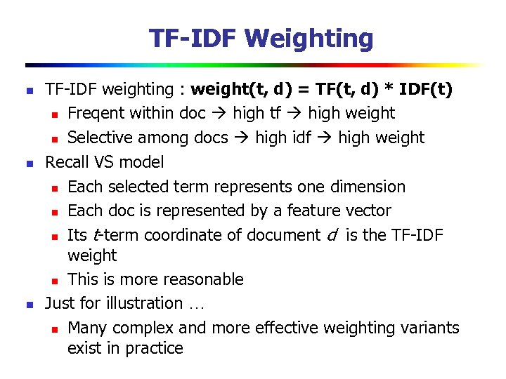TF-IDF Weighting n n n TF-IDF weighting : weight(t, d) = TF(t, d) *