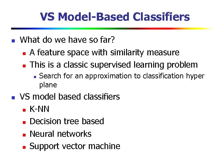 VS Model-Based Classifiers n What do we have so far? n A feature space